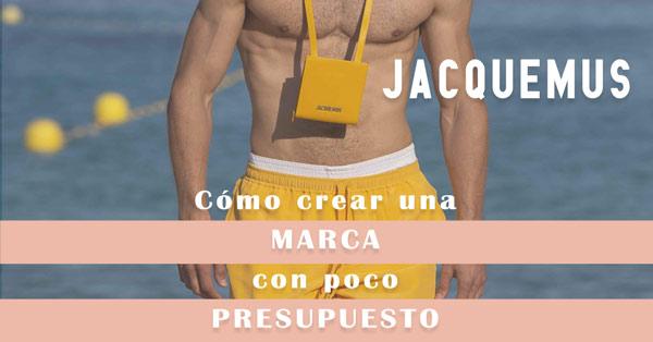 Como_Crear_una_Marca_con_Poco_Presupuesto_Jacquemus_marketing